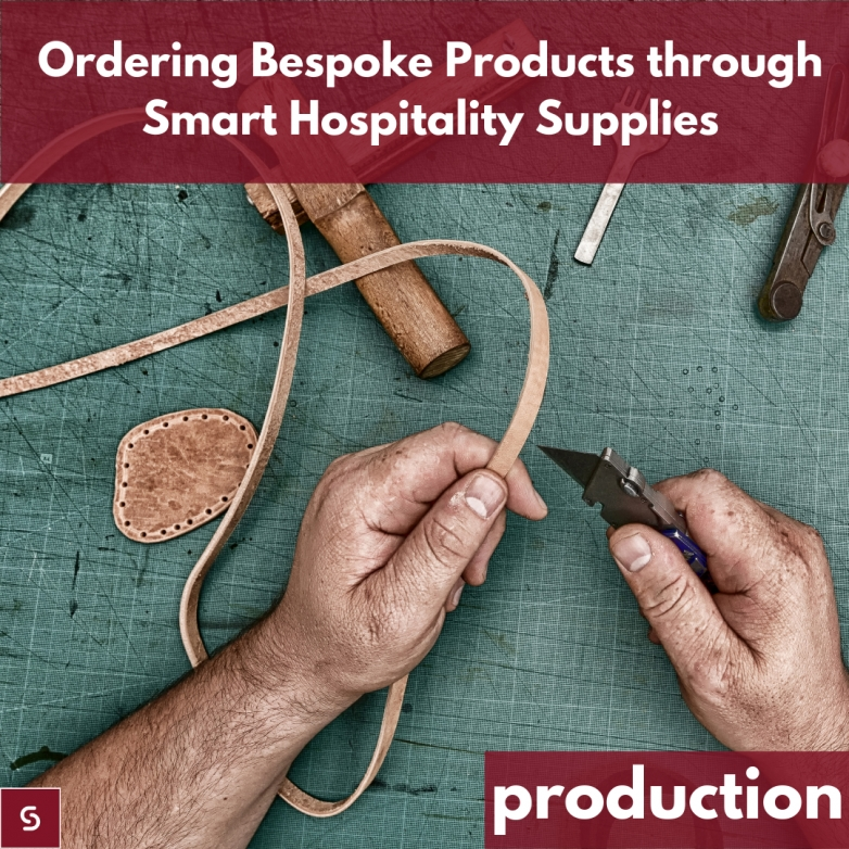 Ordering Bespoke Products through Smart Hospitality Supplies: Production